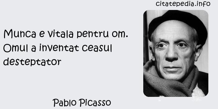 Pablo Picasso - Munca e vitala pentru om. Omul a inventat ceasul desteptator