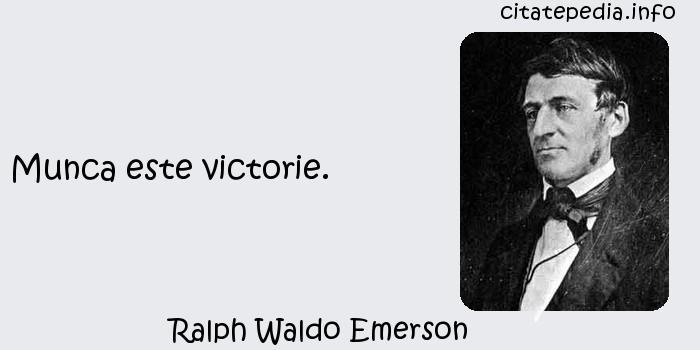 Ralph Waldo Emerson - Munca este victorie.