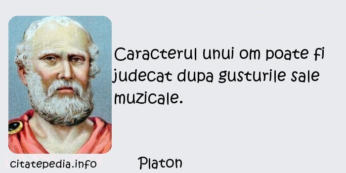 Platon - Caracterul unui om poate fi judecat dupa gusturile sale muzicale.