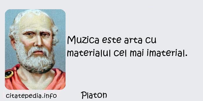 Platon - Muzica este arta cu materialul cel mai imaterial.