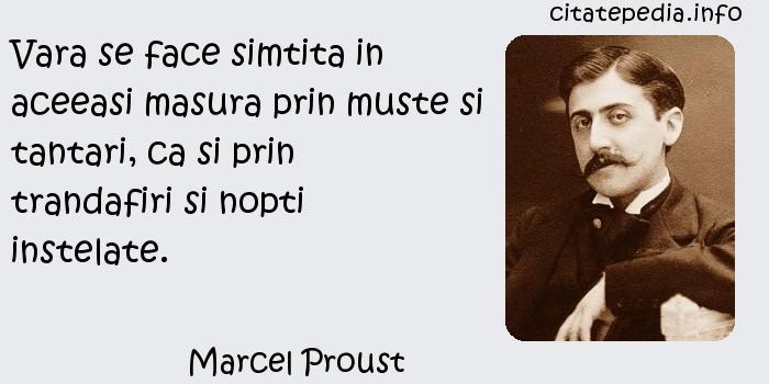 Marcel Proust - Vara se face simtita in aceeasi masura prin muste si tantari, ca si prin trandafiri si nopti instelate.