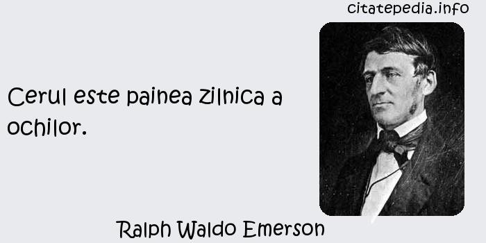 Ralph Waldo Emerson - Cerul este painea zilnica a ochilor.