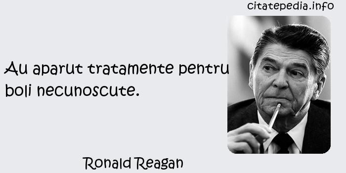 Ronald Reagan - Au aparut tratamente pentru boli necunoscute.