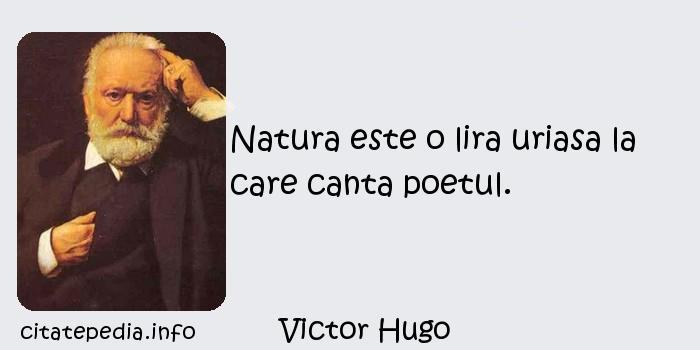 Victor Hugo - Natura este o lira uriasa la care canta poetul.