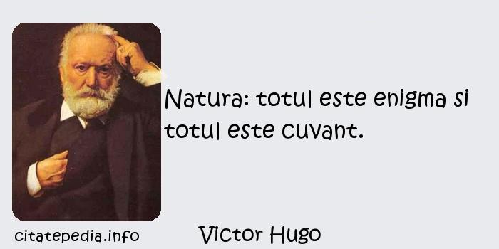 Victor Hugo - Natura: totul este enigma si totul este cuvant.