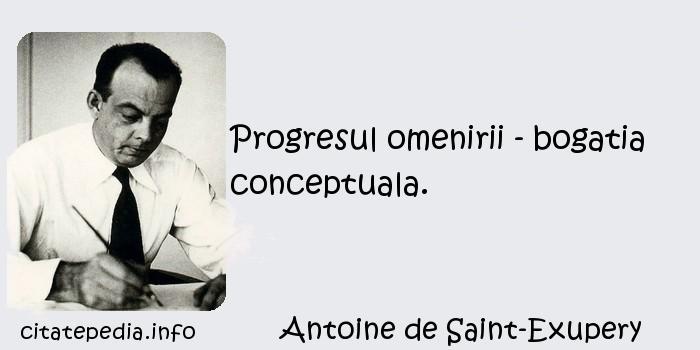 Antoine de Saint-Exupery - Progresul omenirii - bogatia conceptuala.