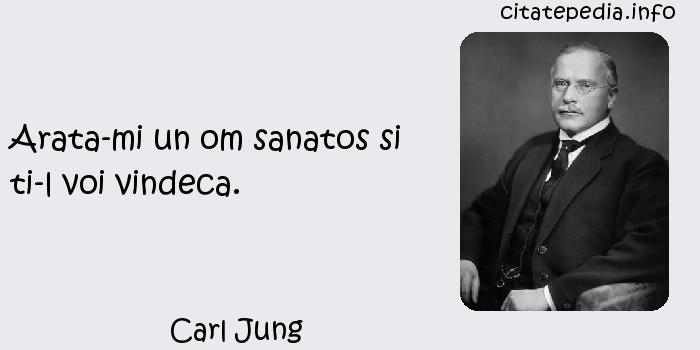 Carl Jung - Arata-mi un om sanatos si ti-l voi vindeca.
