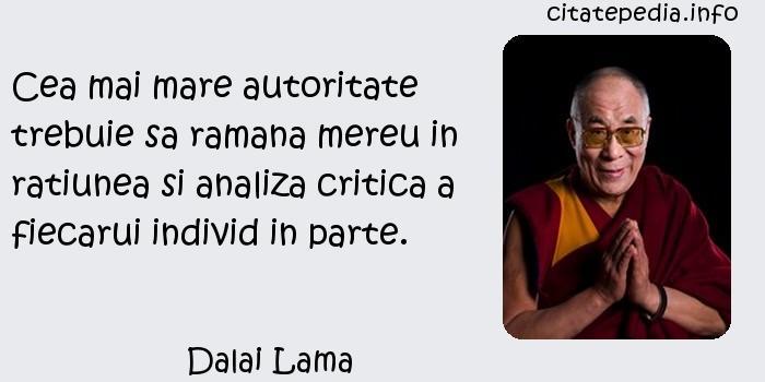 Dalai Lama - Cea mai mare autoritate trebuie sa ramana mereu in ratiunea si analiza critica a fiecarui individ in parte.