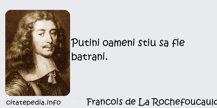 Francois de La Rochefoucauld - Putini oameni stiu sa fie batrani.