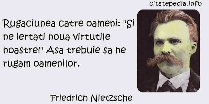 Friedrich Nietzsche - Rugaciunea catre oameni:
