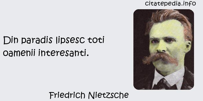 Friedrich Nietzsche - Din paradis lipsesc toti oamenii interesanti.