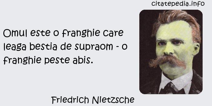 Friedrich Nietzsche - Omul este o franghie care leaga bestia de supraom - o franghie peste abis.