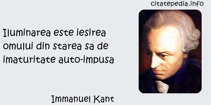 Immanuel Kant - Iluminarea este iesirea omului din starea sa de imaturitate auto-impusa