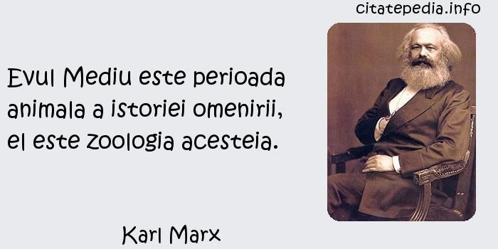 Karl Marx - Evul Mediu este perioada animala a istoriei omenirii, el este zoologia acesteia.