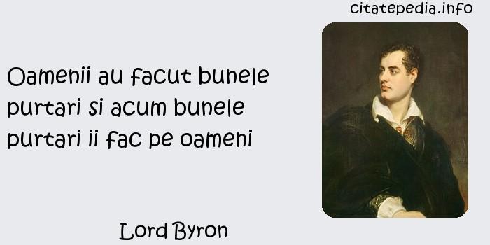 Lord Byron - Oamenii au facut bunele purtari si acum bunele purtari ii fac pe oameni