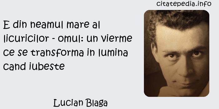 Lucian Blaga - E din neamul mare al licuricilor - omul: un vierme ce se transforma in lumina cand iubeste