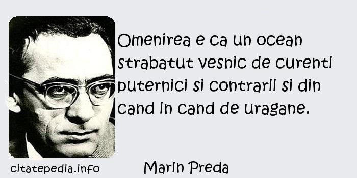 Marin Preda - Omenirea e ca un ocean strabatut vesnic de curenti puternici si contrarii si din cand in cand de uragane.