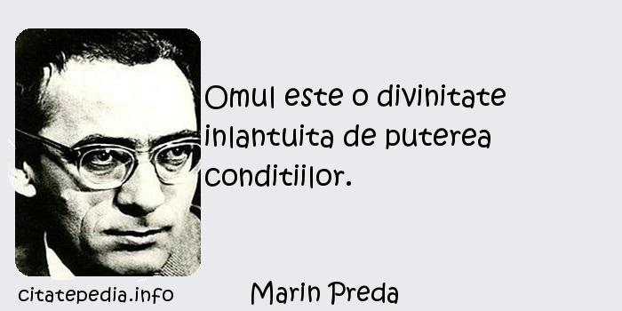 Marin Preda - Omul este o divinitate inlantuita de puterea conditiilor.