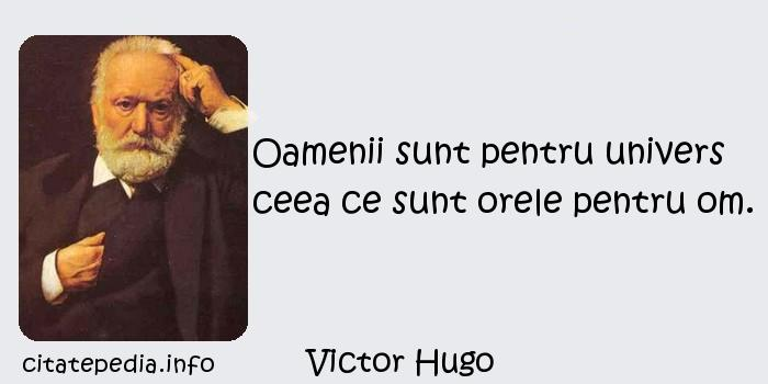 Victor Hugo - Oamenii sunt pentru univers ceea ce sunt orele pentru om.