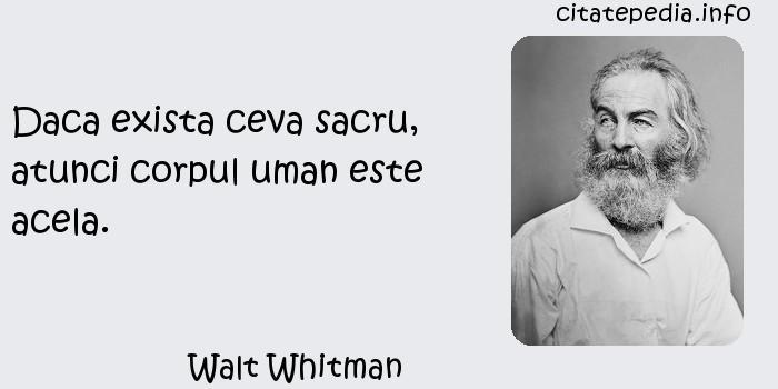 Walt Whitman - Daca exista ceva sacru, atunci corpul uman este acela.
