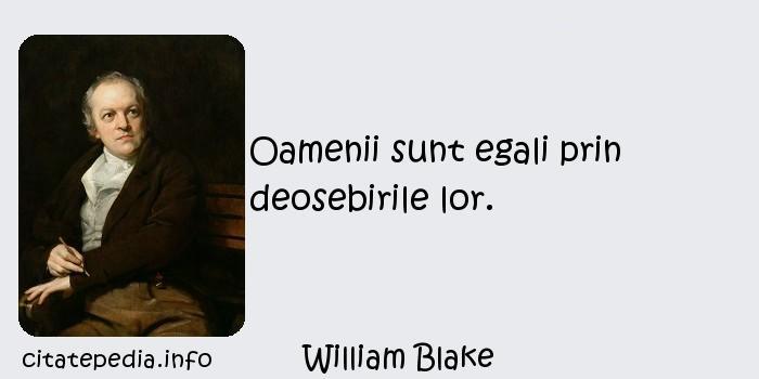 William Blake - Oamenii sunt egali prin deosebirile lor.