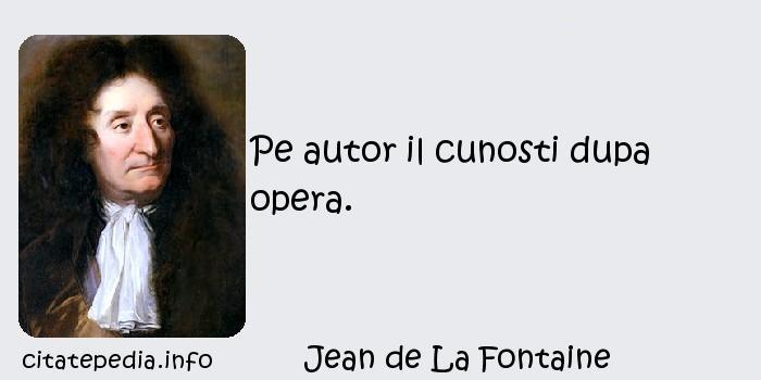 Jean de La Fontaine - Pe autor il cunosti dupa opera.