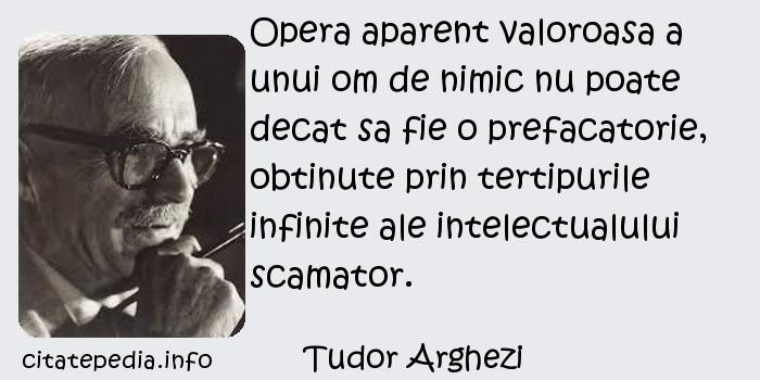 Tudor Arghezi - Opera aparent valoroasa a unui om de nimic nu poate decat sa fie o prefacatorie, obtinute prin tertipurile infinite ale intelectualului scamator.