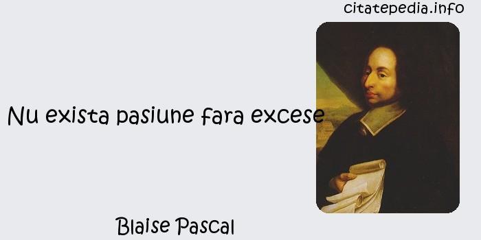 Blaise Pascal - Nu exista pasiune fara excese