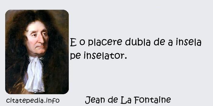 Jean de La Fontaine - E o placere dubla de a insela pe inselator.
