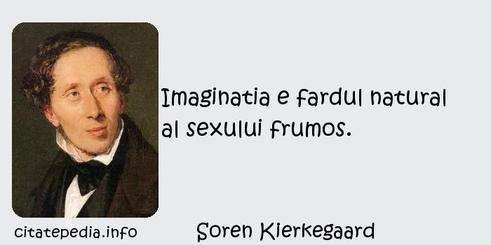 Soren Kierkegaard - Imaginatia e fardul natural al sexului frumos.