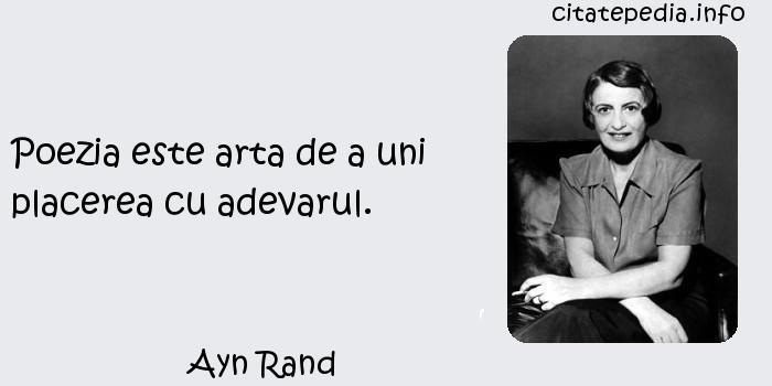 Ayn Rand - Poezia este arta de a uni placerea cu adevarul.