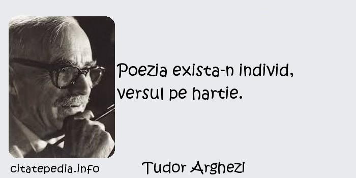 Tudor Arghezi - Poezia exista-n individ, versul pe hartie.