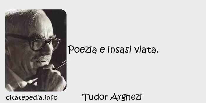 Tudor Arghezi - Poezia e insasi viata.