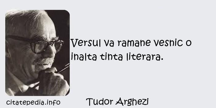 Tudor Arghezi - Versul va ramane vesnic o inalta tinta literara.