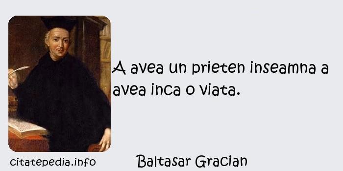 Baltasar Gracian - A avea un prieten inseamna a avea inca o viata.