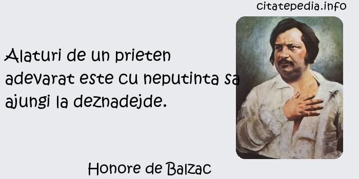 Honore de Balzac - Alaturi de un prieten adevarat este cu neputinta sa ajungi la deznadejde.