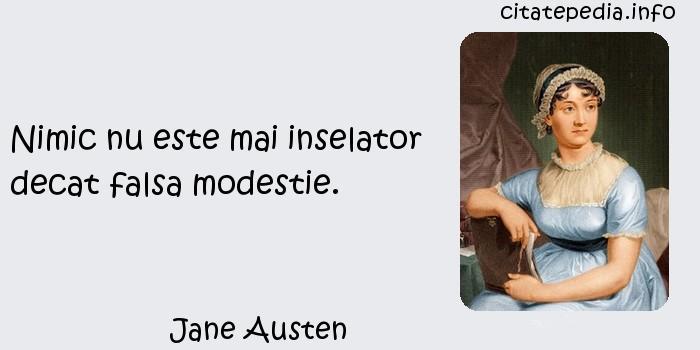 Jane Austen - Nimic nu este mai inselator decat falsa modestie.