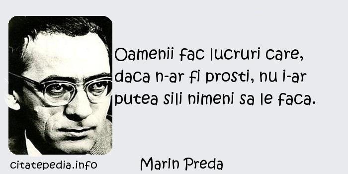 Marin Preda - Oamenii fac lucruri care, daca n-ar fi prosti, nu i-ar putea sili nimeni sa le faca.