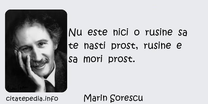 Marin Sorescu - Nu  este  nici  o  rusine  sa  te  nasti  prost,  rusine  e  sa  mori  prost.