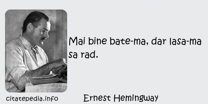 Ernest Hemingway - Mai bine bate-ma, dar lasa-ma sa rad.