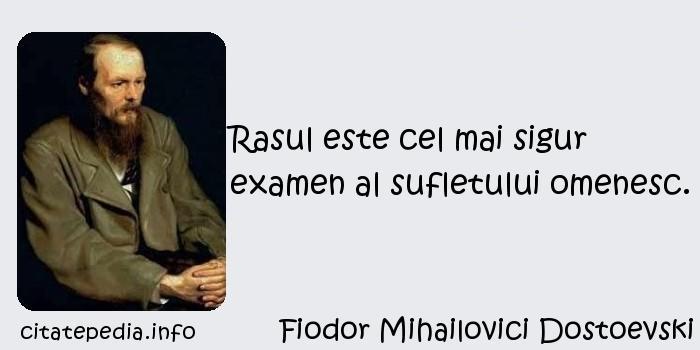 Fiodor Mihailovici Dostoevski - Rasul este cel mai sigur examen al sufletului omenesc.