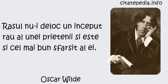 Oscar Wilde - Rasul nu-i deloc un inceput rau al unei prietenii si este si cel mai bun sfarsit al ei.