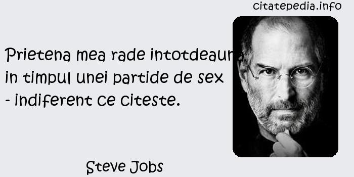 Steve Jobs - Prietena mea rade intotdeauna in timpul unei partide de sex - indiferent ce citeste.