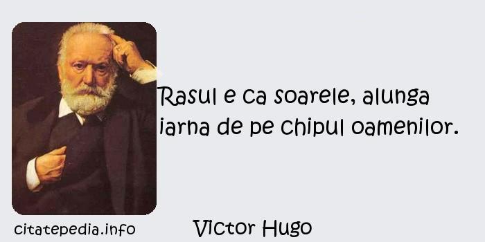 Victor Hugo - Rasul e ca soarele, alunga iarna de pe chipul oamenilor.