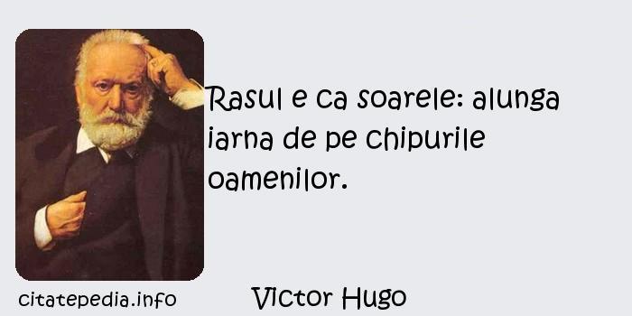 Victor Hugo - Rasul e ca soarele: alunga iarna de pe chipurile oamenilor.