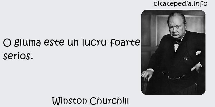 Winston Churchill - O gluma este un lucru foarte serios.