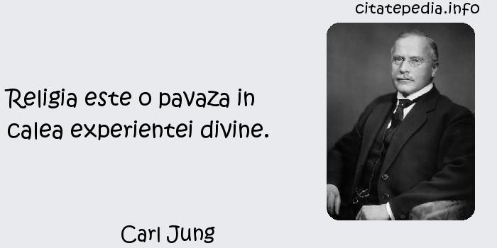 Carl Jung - Religia este o pavaza in calea experientei divine.