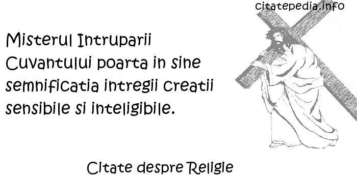 Citate despre Religie - Misterul Intruparii Cuvantului poarta in sine semnificatia intregii creatii sensibile si inteligibile.
