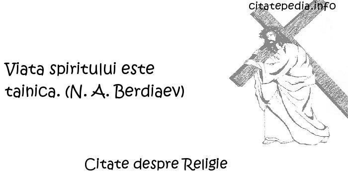 Citate despre Religie - Viata spiritului este tainica. (N. A. Berdiaev)