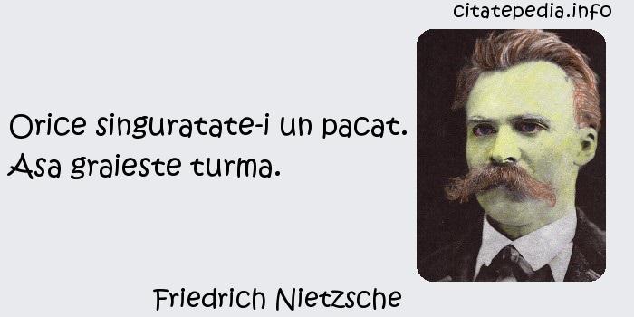 Friedrich Nietzsche - Orice singuratate-i un pacat. Asa graieste turma.